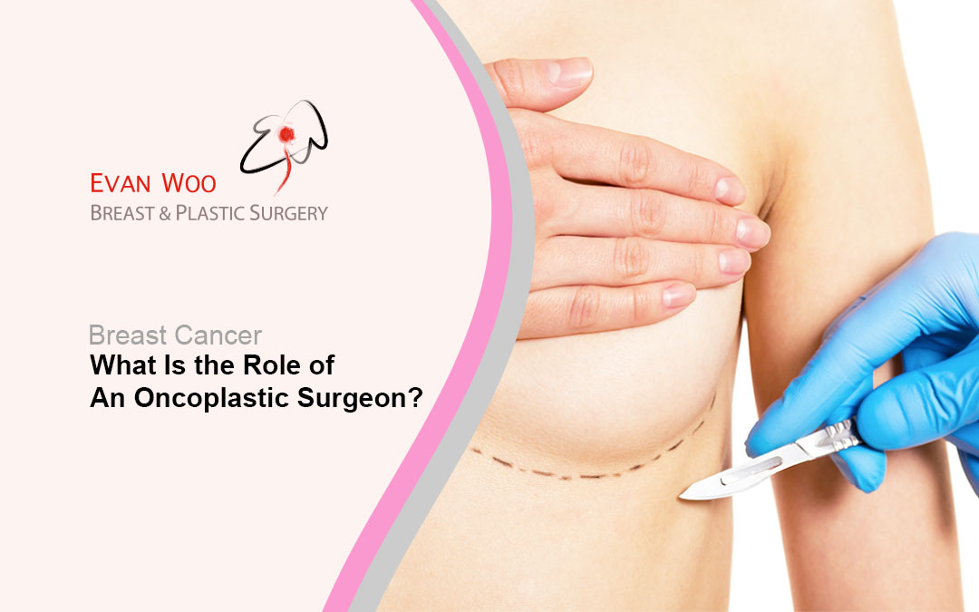 What Is The Role of An Oncoplastic Surgeon?