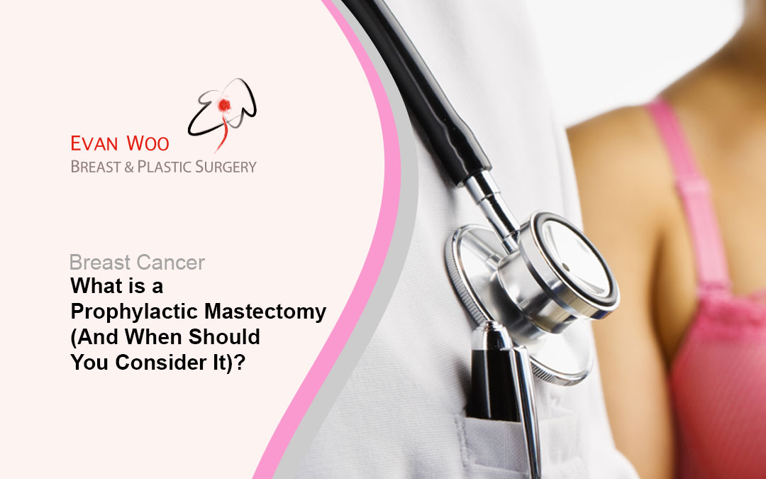 What is a Prophylactic Mastectomy (And When Should You Consider It)?