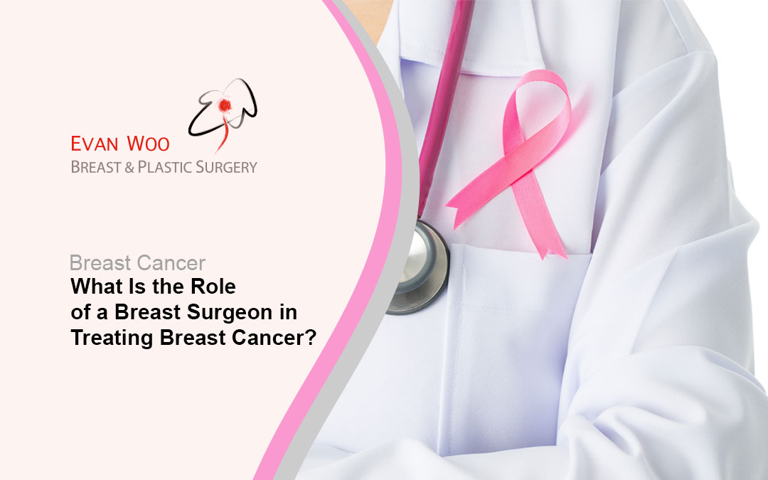 What Is the Role of a Breast Surgeon in Treating Breast Cancer?